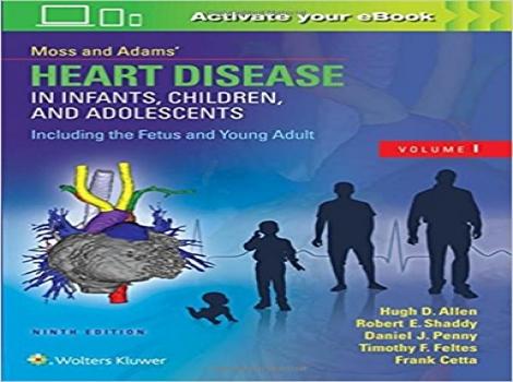 دانلود کتاب بیماری قلبی در نوزادان، کودکان و نوجوانان موس و آدامز 2016 دو جلدی Heart Disease in Infants, Children and Adolescents Including the Fetus and Young Adult ,2 vol) 9ED